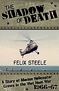 The Shadow of Death: A Story of Marine Helicopter Crews in the Viet Nam War, 1966-67
