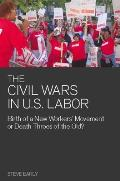 Civil Wars in U S Labor Birth of a New Workers Movement or Death Throes of the Old