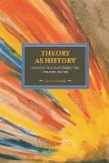 Theory as History: Essays on Modes of Production and Exploitation (Historical Materialism Book)