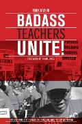Badass Teachers Unite!: Reflections On Education, History, & Youth Activism by Mark Naison