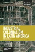 Studies in Critical Social Sciences #59: Industrial Colonialism in Latin America: The Third Stage