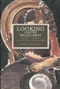 Historical Materialism Book #71: Looking for the Proletariat: Socialisme Ou Barbarie and the Problem of Worker Writing