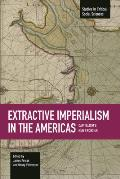 Studies in Critical Social Sciences #70: Extractive Imperialism in the Americas: Capitalism's New Frontier