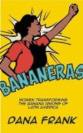 Bananeras: Women Transforming the Banana Unions of Latin America