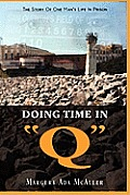 Doing Time in Q the Story of One Man's Life in Prison