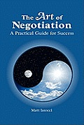 The Art of Negotiation, a Practical Guide for Success