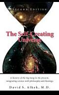 The Self-Creating Universe, a History of the Big Bang to the Present, Integrating Science with Philosophy and Theology