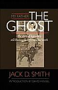 My Father, the Ghost - The Story of Legendary Still-Busting Sheriff Franklin Smith