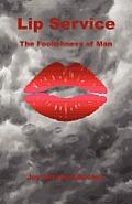 Lip Service - The Foolishness of Man