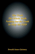 The Truth, the Whole Truth, Nothing But the Truth, So Help Me God