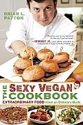 Sexy Vegan Cookbook Extraordinary Food from an Ordinary Dude