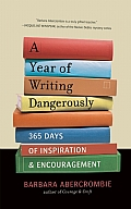 Year of Writing Dangerously 365 Days of Inspiration & Encouragement