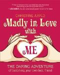 Madly in Love with Me: The Daring Adventure of Becoming Your Own Best Friend Cover