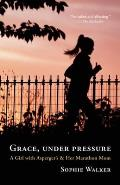 Grace, Under Pressure: A Girl with Asperger's & Her Marathon Mom