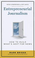 Entrepreneurial Journalism How To Build Whats Next For News