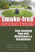The Smoke-Free Smoke Break: Stop Smoking Now with Mindfulness & Acceptance