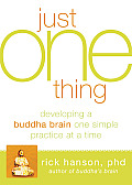 Just One Thing Developing a Buddha Brain One Simple Practice at a Time