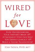 Wired for Love: How Understanding Your Partner's Brain and Attachment Style Can Help You Defuse Conflict and Build a Secure Relationsh Cover