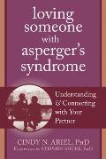 Loving Someone with Asperger's Syndrome: Understanding and Connecting with Your Partner (Loving Someone)