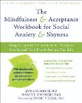 The Mindfulness & Acceptance Workbook for Social Anxiety & Shyness: Using Acceptance & Commitment Therapy to Free Yourself from Fear & Reclaim Your Li (New Harbinger Self-Help Workbook)