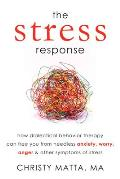 The Stress Response: How Dialectical Behavior Therapy Can Free You from Needless Anxiety, Worry, Anger, &amp; Other Symptoms of Stress Cover