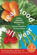 Real Food All Year: Eating Seasonal Whole Foods for Optimal Health & All-Day Energy (Whole Body Healing) Cover