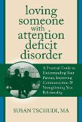 Loving Someone with Attention Deficit Disorder: A Practical Guide to Understanding Your Partner, Improving Your Communication & Strengthening Your Rel (Loving Someone)