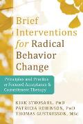 Brief Interventions for Radical Behavior Change Principles & Practice of Focused Acceptance & Commitment Therapy