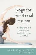 Yoga for Emotional Trauma Meditations & Practices for Healing Pain & Suffering