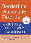 Borderline Personality Disorder: A Guide for the Newly Diagnosed (Newly Diagnosed)