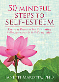 50 Mindful Steps to Self Esteem Everyday Practices for Cultivating Self Acceptance & Self Compassion