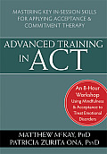 Advanced Training in ACT: Mastering Key In-Session Skills for Applying Acceptance and Commitment Therapy