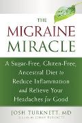 Migraine Miracle A Sugar Free Gluten Free Diet to Reduce Inflammation & Relieve Your Headaches for Good