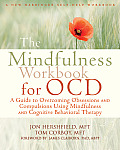 Mindfulness Workbook for OCD A Guide to Overcoming Obsessions & Compulsions Using Mindfulness & Cognitive Behavioral Therapy