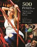 500 Poses for Photographing High School Seniors: A Visual Sourcebook for Digital Portrait Photographers
