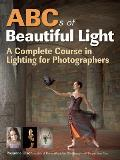 ABCs of Beautiful Light: A Complete Course in Lighting for Photographers