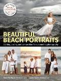 Beautiful Beach Portraits: High Profit Techniques Utilizing Lighting, Posing, Composition, Business Strategies and More to Build Your Business