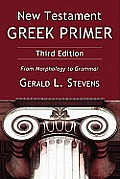 New Testament Greek Primer Third Edition From Morphology to Grammar