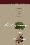 Beginning & The End: Rereading Genesis's Stories & Revelation's Visions (11 Edition) by Michael W. Pahl