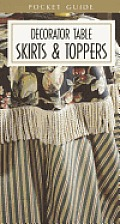 Decorator Table Skirts & Toppers Pocket Guide