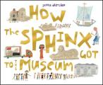 How the Sphinx Got to the Museum