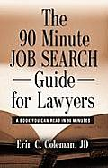 The 90 Minute Job Search Guide for Lawyers: A Book You Can Read in 90 Minutes