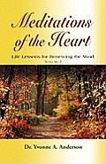Meditations of the Heart: Life Lessons for Renewing the Mind - Volume I