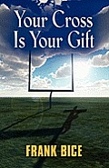Your Cross Is Your Gift