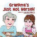Grandma's Just Not Herself