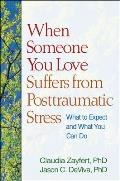 When Someone You Love Suffers from Posttraumatic Stress Disorder: What to Expect and What You Can Do