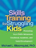 Skills Training for Struggling Kids: Promoting Your Child's Behavioral, Emotional, Academic, and Social Development Cover