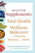 Quantum Supplements: A Total Health and Wellness Makeover with Vitamins, Minerals, and Herbs