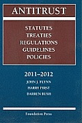 Antitrust : Statutes, Treaties, Regulations, Guidelines, and Policies, 2011-2012 (11 - Old Edition)