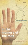 In the Memory of the Map: A Cartographic Memoir